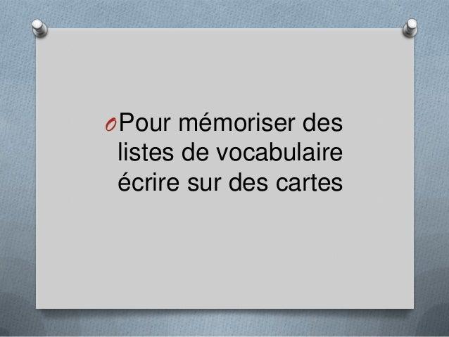 OPour mémoriser deslistes de vocabulaireécrire sur des cartes