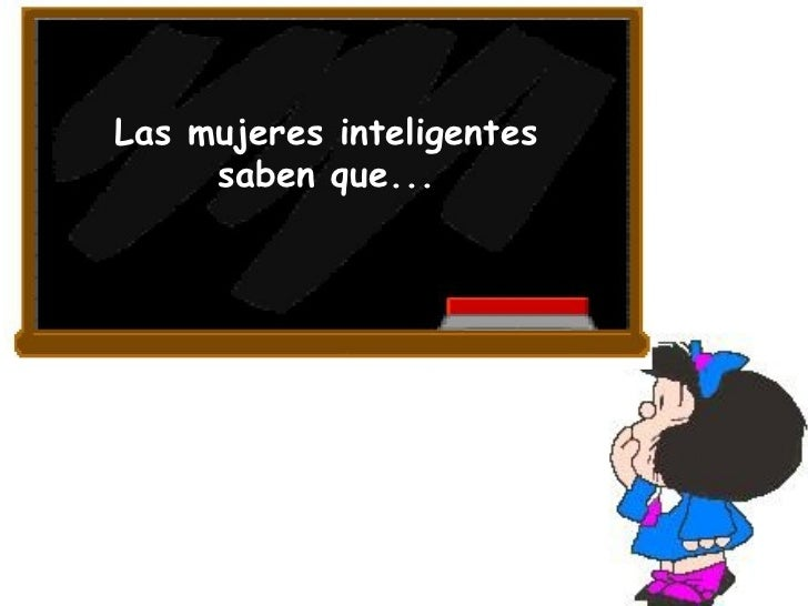 Las mujeres inteligentes saben que...