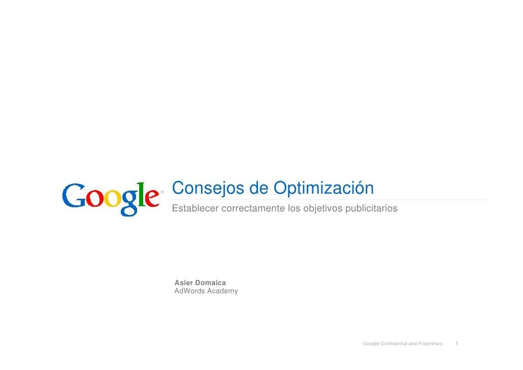 Consejos de OptimizaciónEstablecer correctamente los objetivos publicitariosAsier DomaicaAdWords Academy                  ...