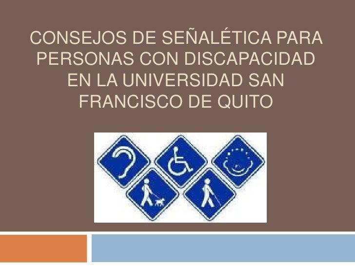 CONSEJOS DE SEÑALÉTICA PARA PERSONAS CON DISCAPACIDAD    EN LA UNIVERSIDAD SAN     FRANCISCO DE QUITO