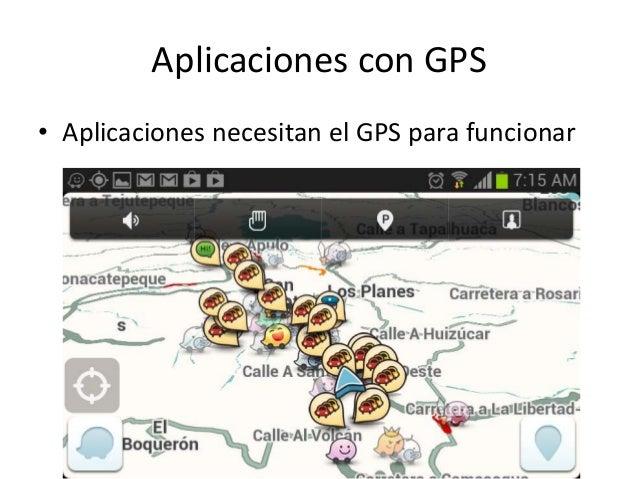 Aplicaciones con GPS• Aplicaciones necesitan el GPS para funcionar