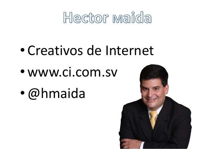 •Creativos de Internet•www.ci.com.sv•@hmaida