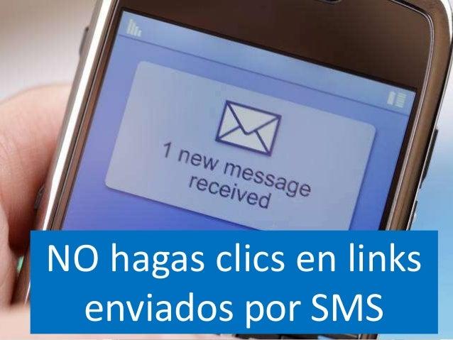 NO hagas clics en linksenviados por SMS