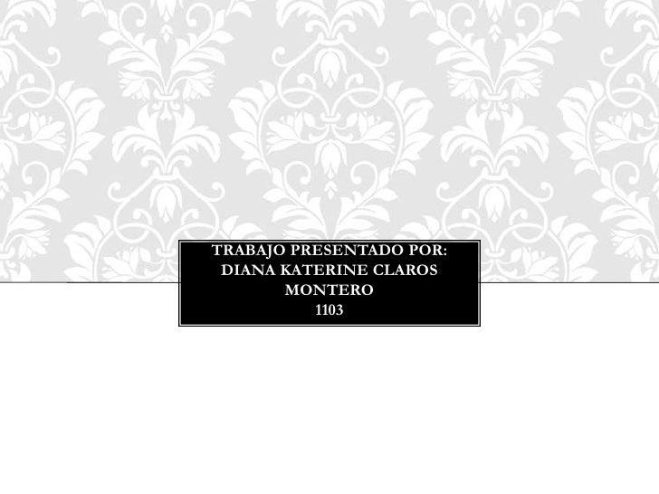TRABAJO PRESENTADO POR: DIANA KATERINE CLAROS       MONTERO          1103