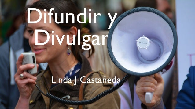 Difundir y Divulgar Linda J Castañeda