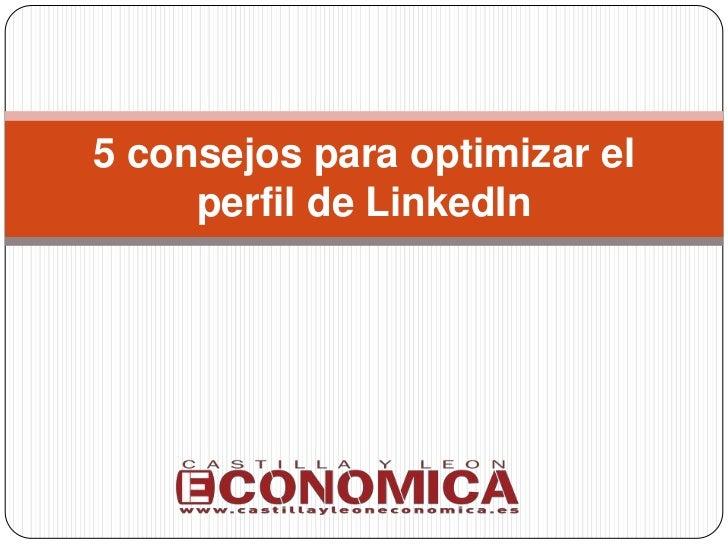 5 consejos para optimizar el     perfil de LinkedIn