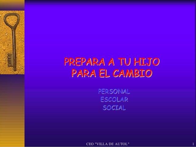 """PREPARA A TU HIJO PARA EL CAMBIO        PERSONAL         ESCOLAR          SOCIAL   CEO """"VILLA DE AUTOL""""   1"""