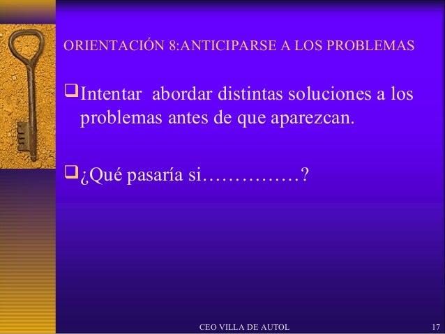 ORIENTACIÓN 8:ANTICIPARSE A LOS PROBLEMAS Intentar abordar distintas soluciones a los  problemas antes de que aparezcan....