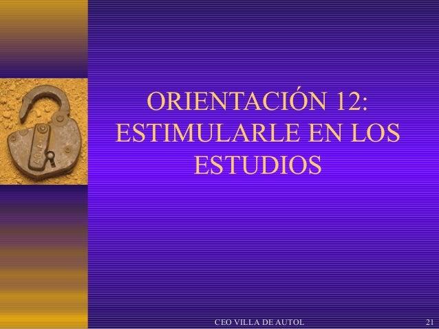 ORIENTACIÓN 12:ESTIMULARLE EN LOS     ESTUDIOS      CEO VILLA DE AUTOL   21