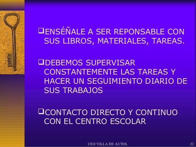 ENSÉÑALE A SER REPONSABLE CON SUS LIBROS, MATERIALES, TAREAS.DEBEMOS SUPERVISAR CONSTANTEMENTE LAS TAREAS Y HACER UN SEG...