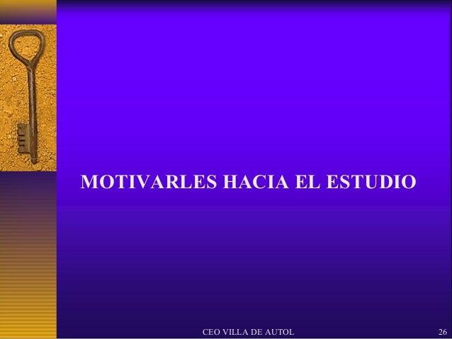MOTIVARLES HACIA EL ESTUDIO         CEO VILLA DE AUTOL   26