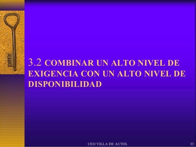 3.2 COMBINAR UN ALTO NIVEL DEEXIGENCIA CON UN ALTO NIVEL DEDISPONIBILIDAD           CEO VILLA DE AUTOL    33