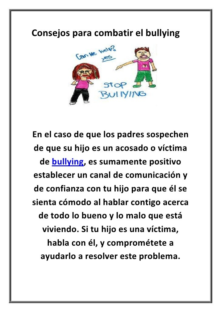 Consejos para combatir el bullyingEn el caso de que los padres sospechende que su hijo es un acosado o víctima  de bullyin...