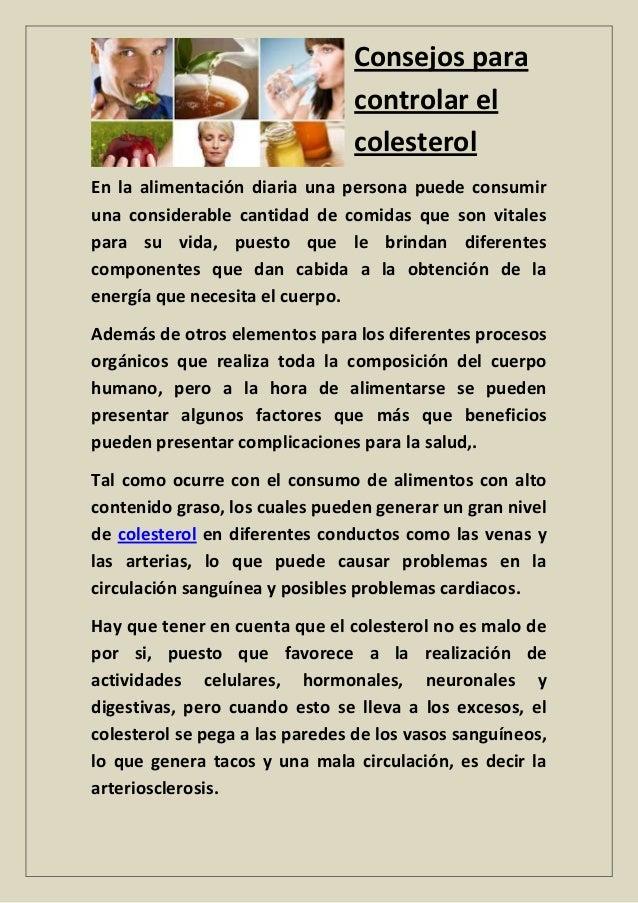 Consejos para controlar el colesterol En la alimentación diaria una persona puede consumir una considerable cantidad de co...