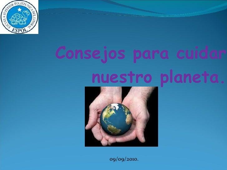 Consejos para cuidar nuestro planeta. 09/09/2010.
