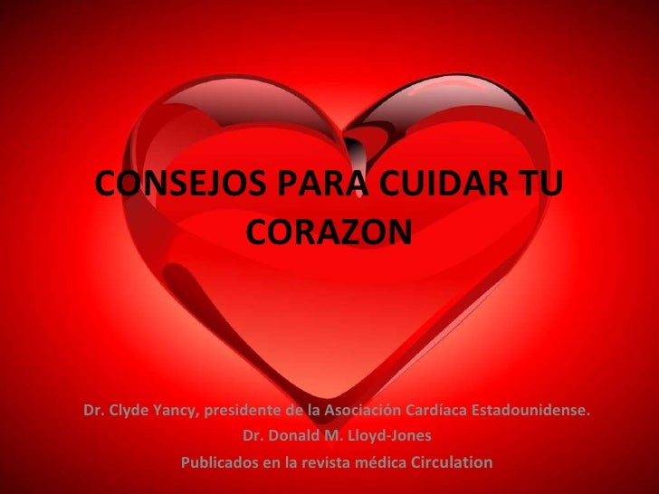 CONSEJOS PARA CUIDAR TU CORAZON Dr. Clyde Yancy, presidente de la Asociación Cardíaca Estadounidense. Dr. Donald M. Lloyd-...