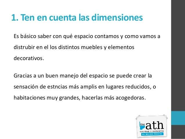 1. Ten en cuenta las dimensiones Es básico saber con qué espacio contamos y como vamos a distrubir en el los distintos mue...
