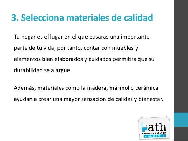 3. Selecciona materiales de calidad Tu hogar es el lugar en el que pasarás una importante parte de tu vida, por tanto, con...