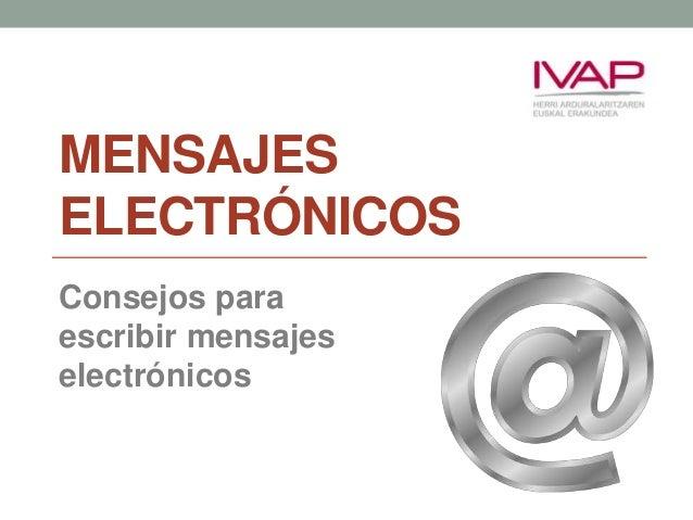 MENSAJES ELECTRÓNICOS Consejos para escribir mensajes electrónicos