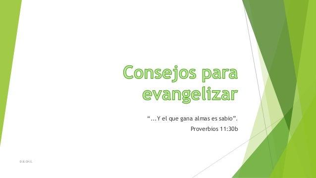 """""""...Y el que gana almas es sabio"""". Proverbios 11:30b  D.B.CH.S."""