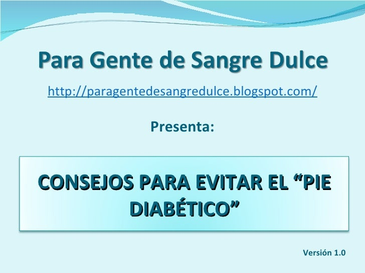 """http://paragentedesangredulce.blogspot.com/ Presenta: Versión 1.0 CONSEJOS PARA EVITAR EL """"PIE DIABÉTICO"""""""