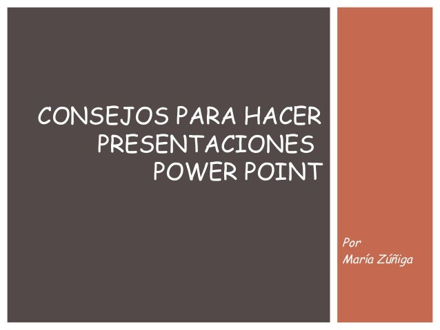 Por María Zúñiga CONSEJOS PARA HACER PRESENTACIONES POWER POINT