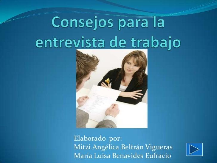 Consejos para la entrevista de trabajo<br />Elaborado  por:<br />Mitzi Angélica Beltrán Vigueras<br />María Luisa Ben...