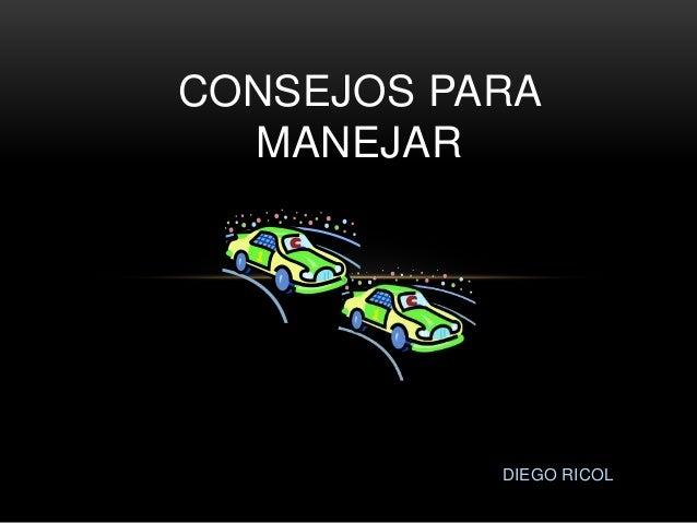 DIEGO RICOL CONSEJOS PARA MANEJAR