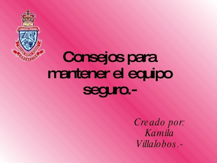 Consejos para mantener el equipo seguro.- Creado por: Kamila Villalobos.-