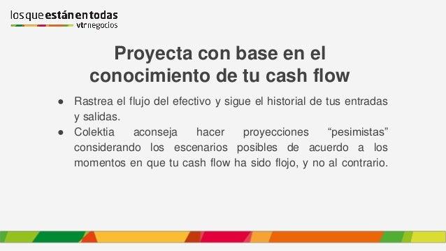 Proyecta con base en el conocimiento de tu cash flow ● Rastrea el flujo del efectivo y sigue el historial de tus entradas ...