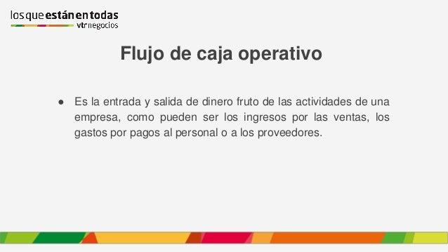 Flujo de caja operativo ● Es la entrada y salida de dinero fruto de las actividades de una empresa, como pueden ser los in...