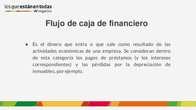 Flujo de caja de financiero ● Es el dinero que entra o que sale como resultado de las actividades económicas de una empres...