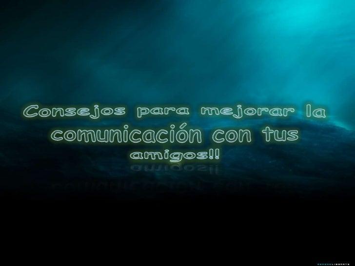 • Espera a que la otra persona termine  de hablar…     es vergonzoso responder antes de  escuchar.• Piensa antes de decir ...