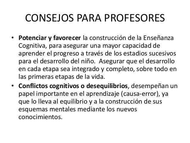 CONSEJOS PARA PROFESORES • Potenciar y favorecer la construcción de la Enseñanza Cognitiva, para asegurar una mayor capaci...