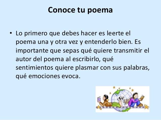 Conoce tu poema • Lo primero que debes hacer es leerte el poema una y otra vez y entenderlo bien. Es importante que sepas ...