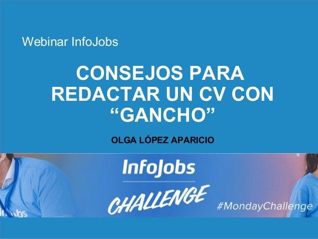 "1 CONSEJOS PARA REDACTAR UN CV CON ""GANCHO"" OLGA LÓPEZ APARICIO Webinar InfoJobs"