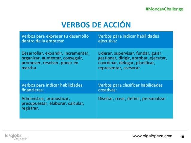 10 VERBOS DE ACCIÓN www.olgalopeza.com #MondayChallenge Verbos para expresar tu desarrollo dentro de la empresa: Verbos pa...