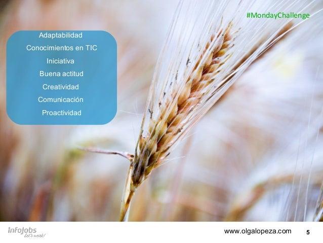 5 Adaptabilidad Conocimientos en TIC Iniciativa Buena actitud Creatividad Comunicación Proactividad www.olgalopeza.com #Mo...