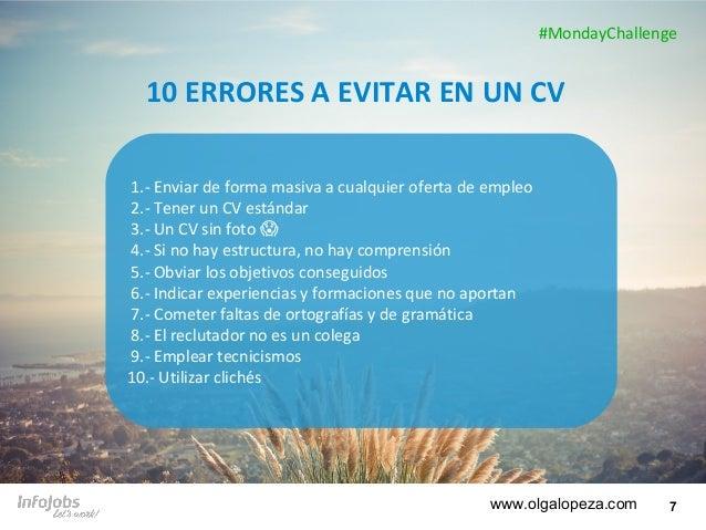 7 10 ERRORES A EVITAR EN UN CV 1.- Enviar de forma masiva a cualquier oferta de empleo 2.- Tener un CV estándar 3.- Un CV ...