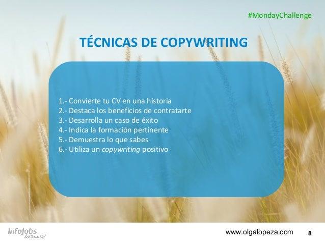 8 TÉCNICAS DE COPYWRITING 1.- Convierte tu CV en una historia 2.- Destaca los beneficios de contratarte 3.- Desarrolla un ...