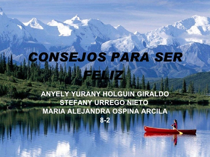 CONSEJOS PARA SER FELIZ  ANYELY YURANY HOLGUIN GIRALDO STEFANY URREGO NIETO  MARIA ALEJANDRA OSPINA ARCILA 8-2