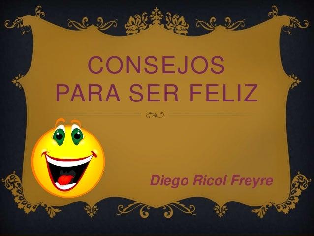 CONSEJOS PARA SER FELIZ Diego Ricol Freyre