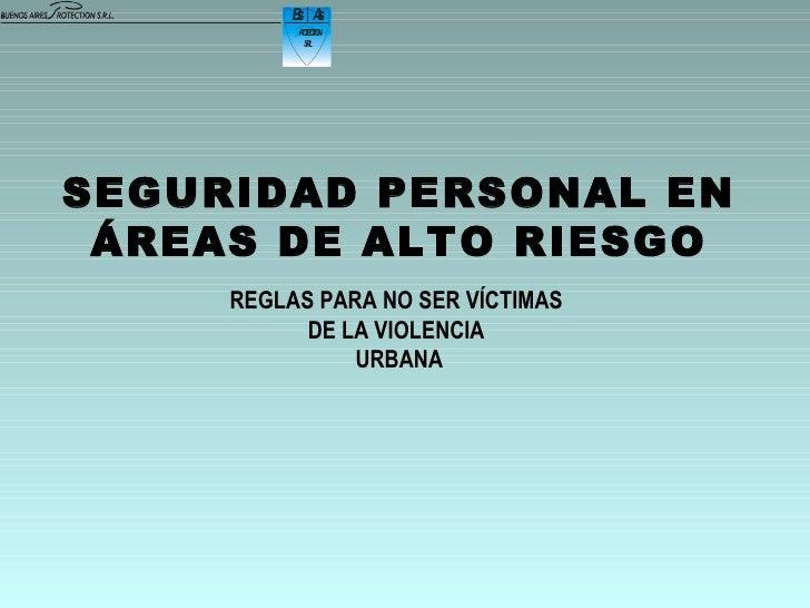 SEGURIDAD PERSONAL EN ÁREAS DE ALTO RIESGO REGLAS PARA NO SER VÍCTIMAS  DE LA VIOLENCIA  URBANA