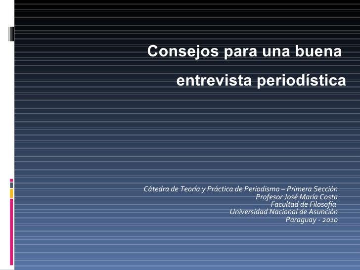 Cátedra de Teoría y Práctica de Periodismo – Primera Sección Profesor José María Costa Facultad de Filosofía  Universidad ...