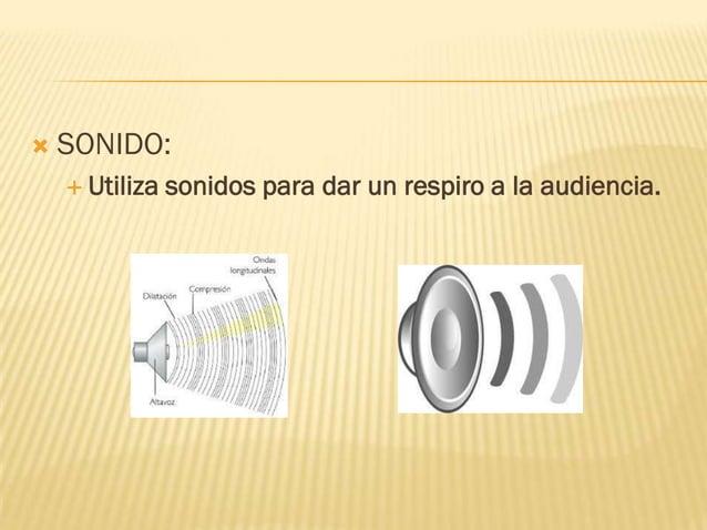    SONIDO:     Utiliza   sonidos para dar un respiro a la audiencia.