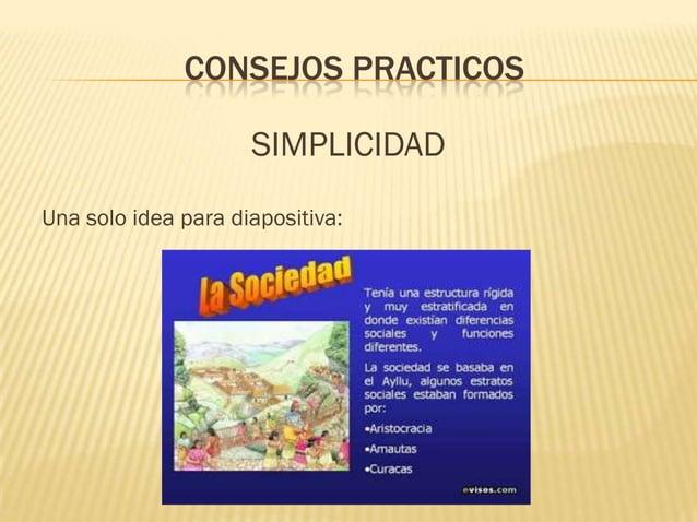 CONSEJOS PRACTICOS                     SIMPLICIDADUna solo idea para diapositiva: