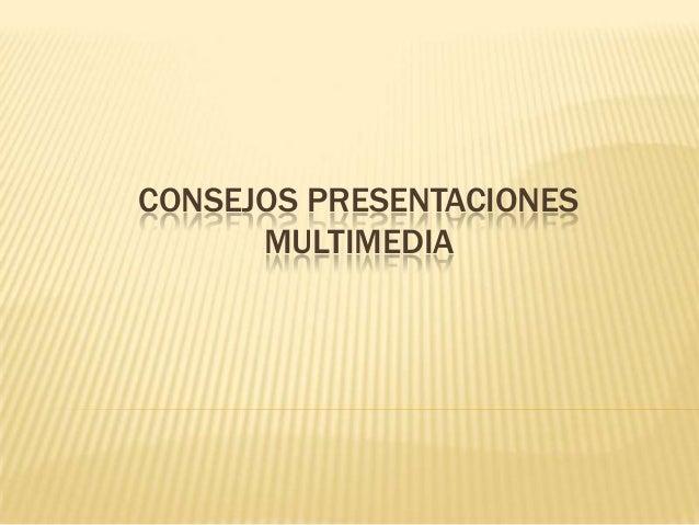 CONSEJOS PRESENTACIONES      MULTIMEDIA