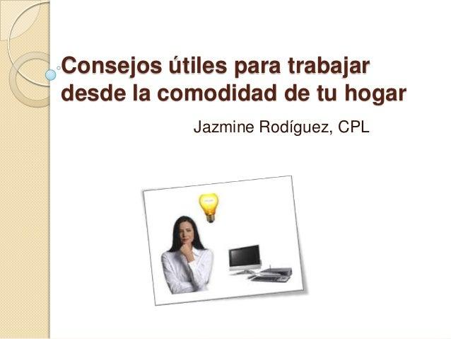 Consejos útiles para trabajar desde la comodidad de tu hogar Jazmine Rodíguez, CPL