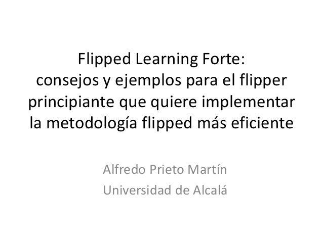 Flipped Learning Forte: consejos y ejemplos para el flipper principiante que quiere implementar la metodología flipped más...