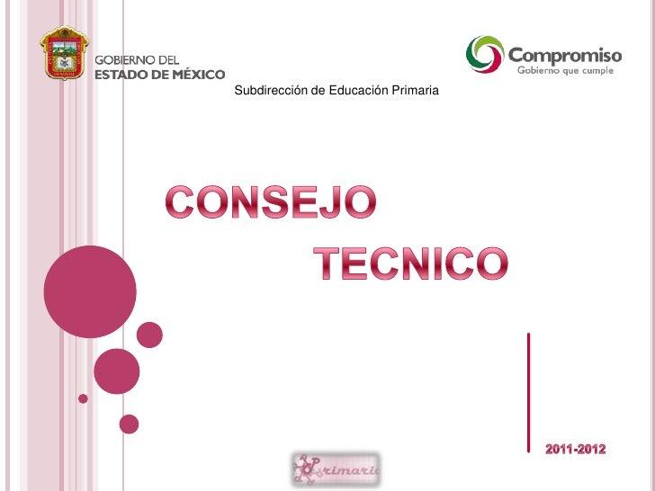 Subdirección de Educación Primaria<br />CONSEJO<br />TECNICO<br />2011-2012<br />